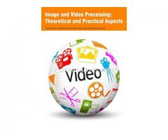 Image and Video Processing: Theoretical and Practical Aspects