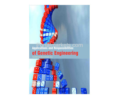 Applications and Responsibilities of Genetic Engineering